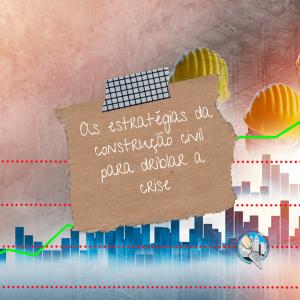 As estratégias da construção civil para driblar a crise